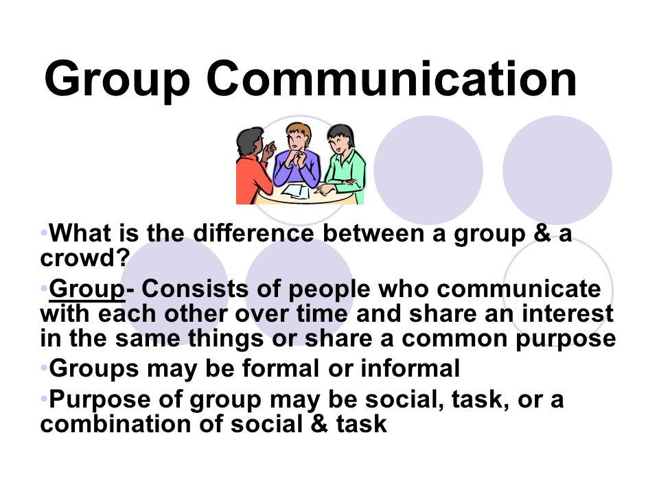 Group Communication What is the difference between a group & a crowd