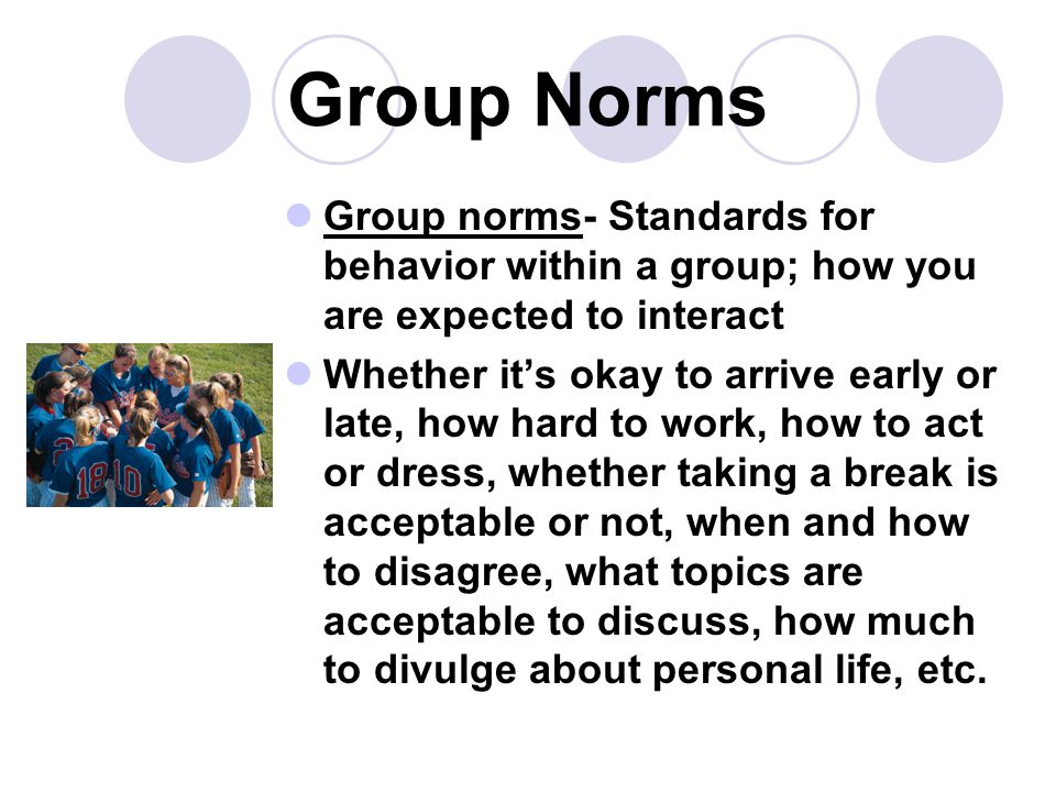 Group Norms Group norms- Standards for behavior within a group; how you are expected to interact.