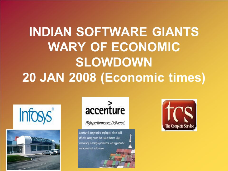 INDIAN SOFTWARE GIANTS WARY OF ECONOMIC SLOWDOWN 20 JAN 2008 (Economic times)