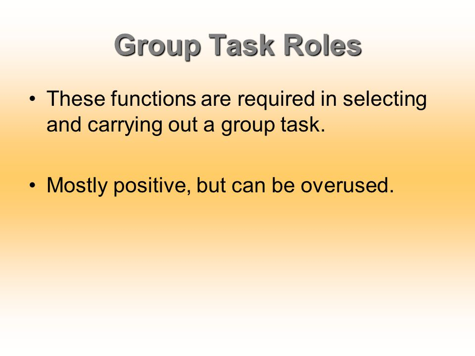Group Task Roles These functions are required in selecting and carrying out a group task.