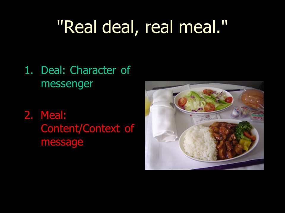 Real deal, real meal. Deal: Character of messenger