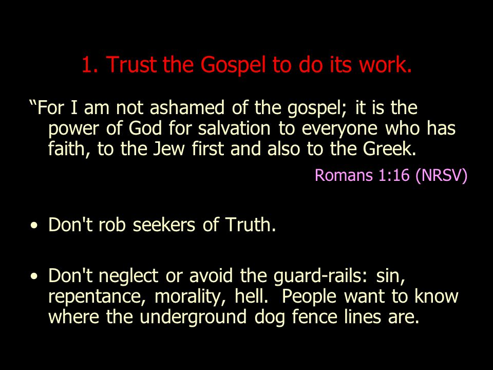 1. Trust the Gospel to do its work.