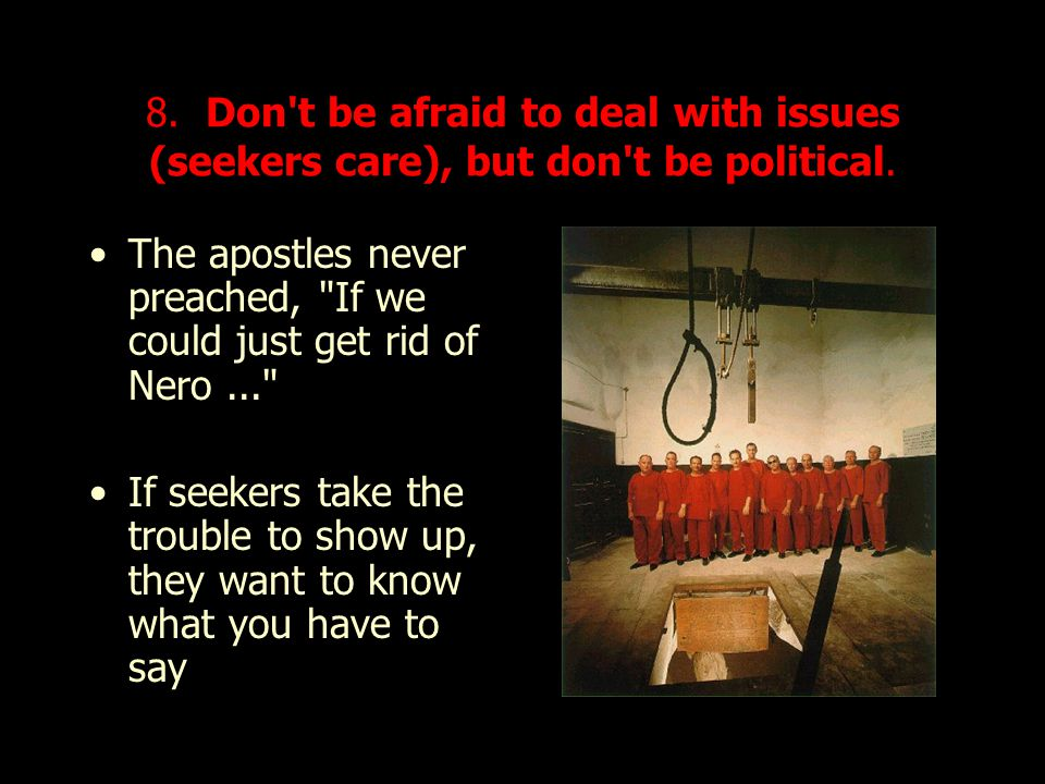 8. Don t be afraid to deal with issues (seekers care), but don t be political.
