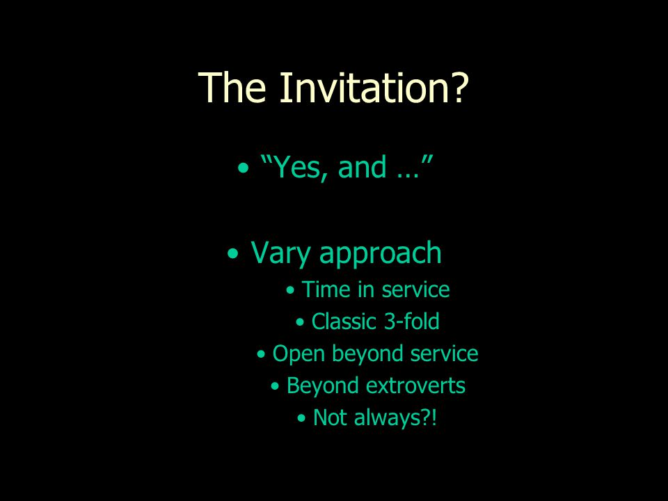 The Invitation Yes, and … Vary approach Time in service