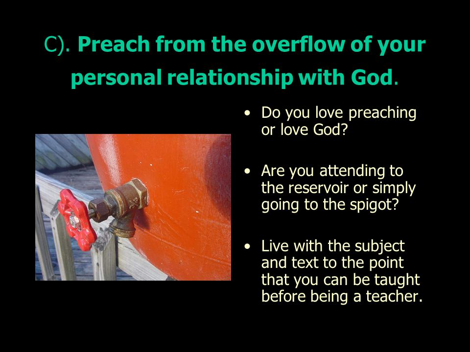 C). Preach from the overflow of your personal relationship with God.