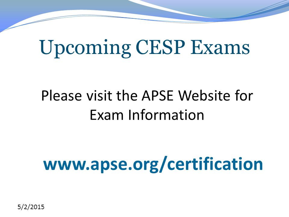 Please visit the APSE Website for Exam Information
