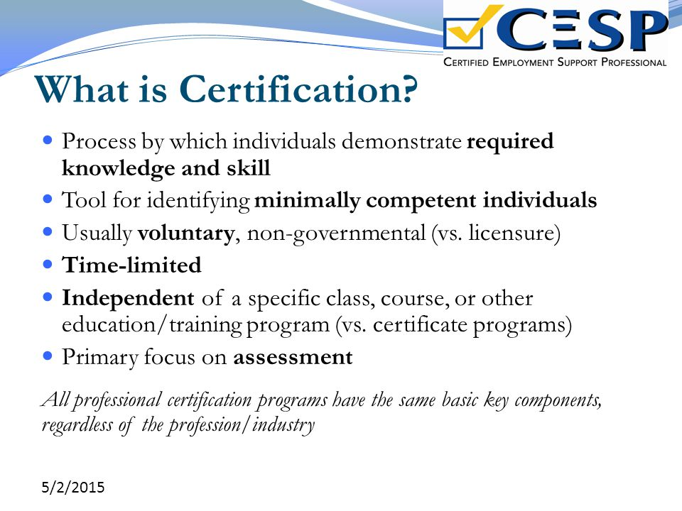 What is Certification Process by which individuals demonstrate required knowledge and skill. Tool for identifying minimally competent individuals.
