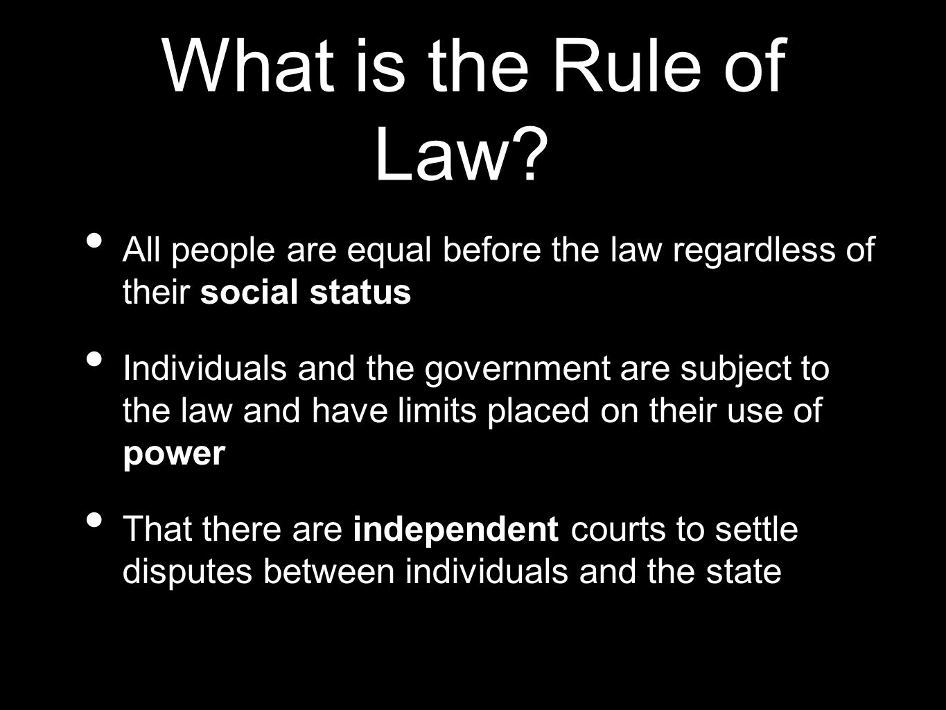 What is the Rule of Law All people are equal before the law regardless of their social status.