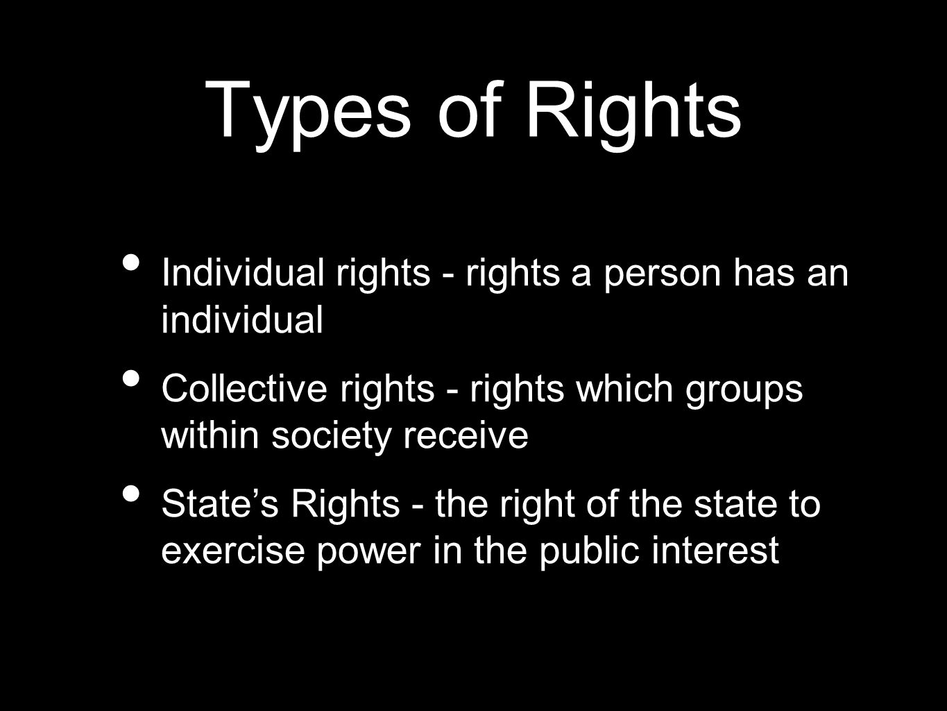 Types of Rights Individual rights - rights a person has an individual