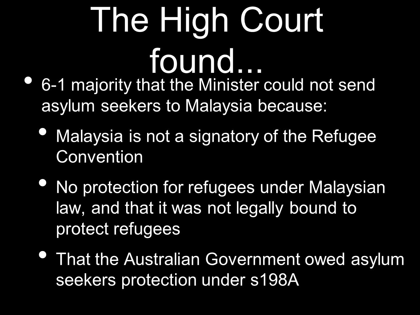 The High Court found... 6-1 majority that the Minister could not send asylum seekers to Malaysia because: