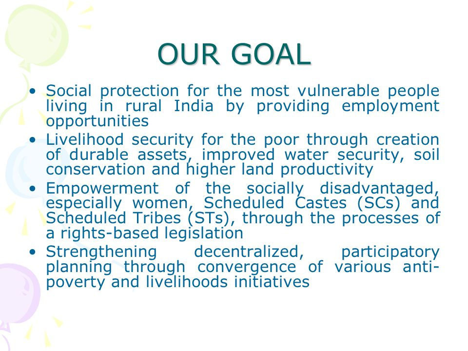 OUR GOAL Social protection for the most vulnerable people living in rural India by providing employment opportunities.