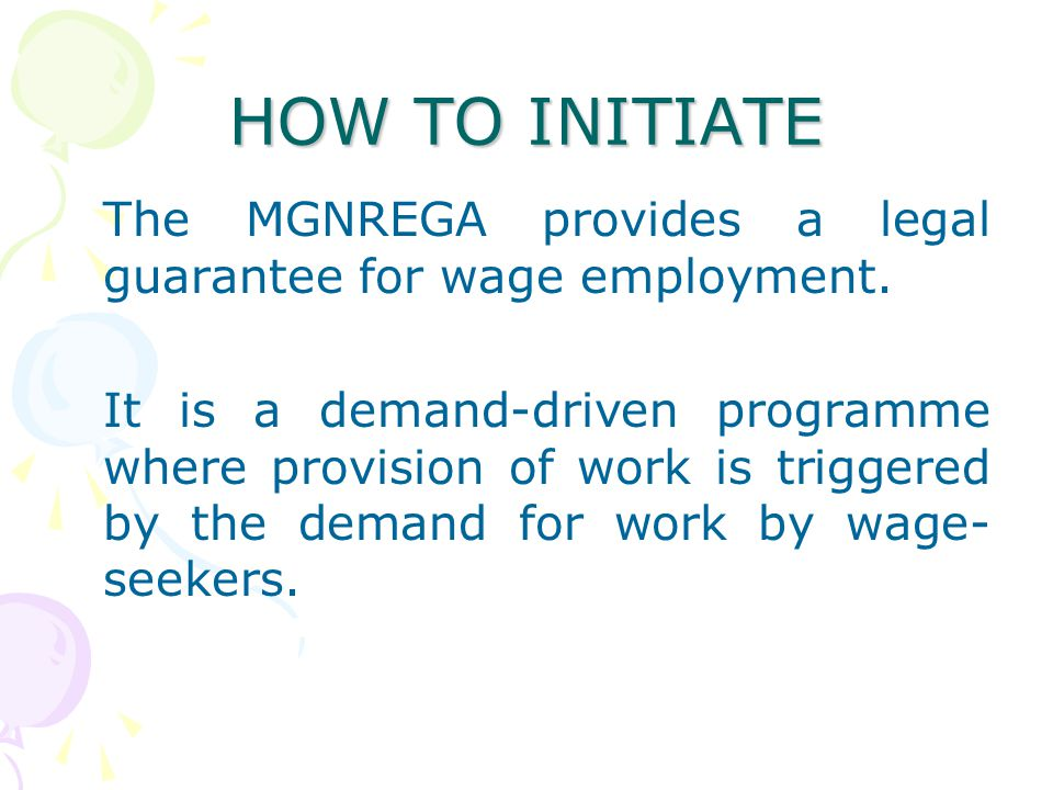 HOW TO INITIATE The MGNREGA provides a legal guarantee for wage employment.