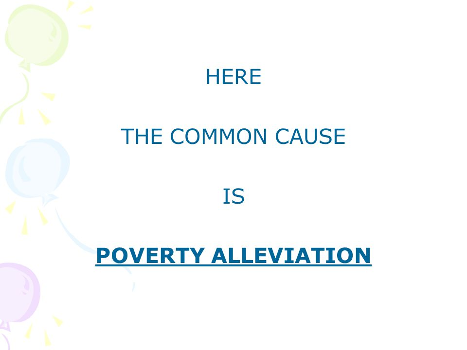 HERE THE COMMON CAUSE IS POVERTY ALLEVIATION