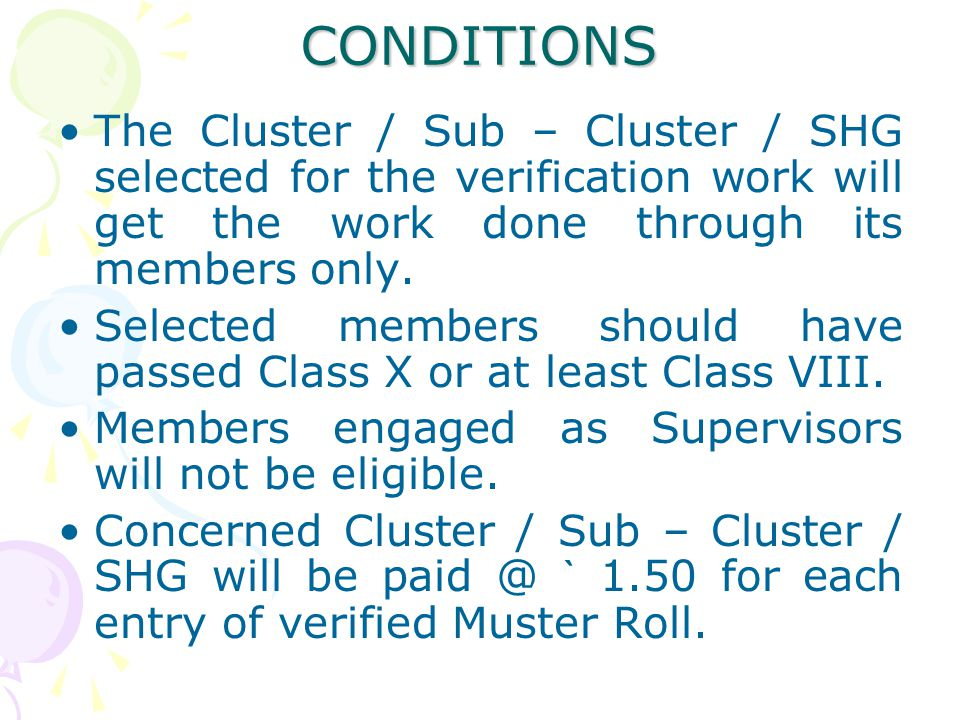 CONDITIONS The Cluster / Sub – Cluster / SHG selected for the verification work will get the work done through its members only.
