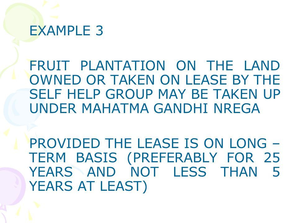 EXAMPLE 3 FRUIT PLANTATION ON THE LAND OWNED OR TAKEN ON LEASE BY THE SELF HELP GROUP MAY BE TAKEN UP UNDER MAHATMA GANDHI NREGA.
