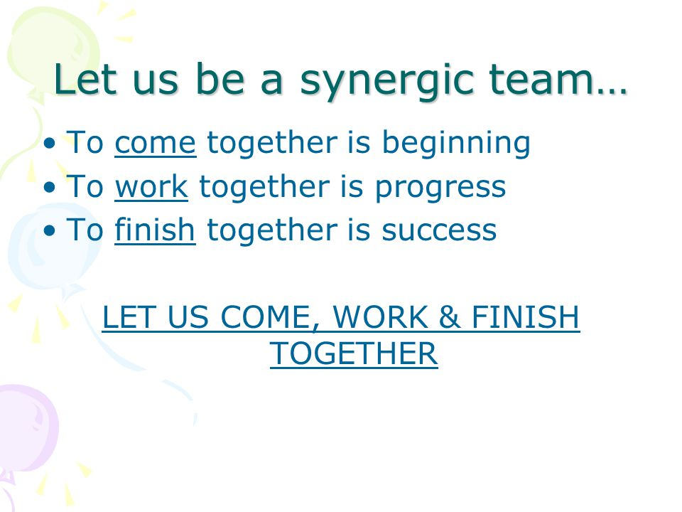 Let us be a synergic team…