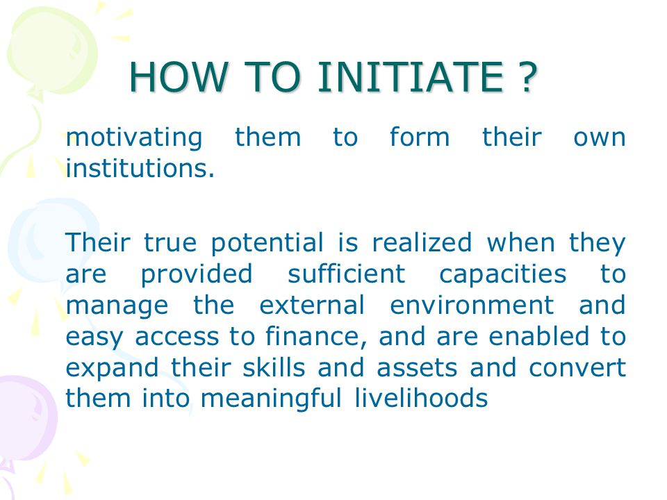 HOW TO INITIATE motivating them to form their own institutions.
