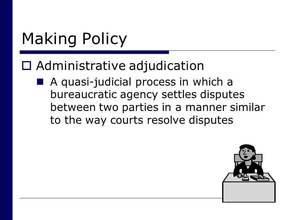 Making Policy Administrative adjudication