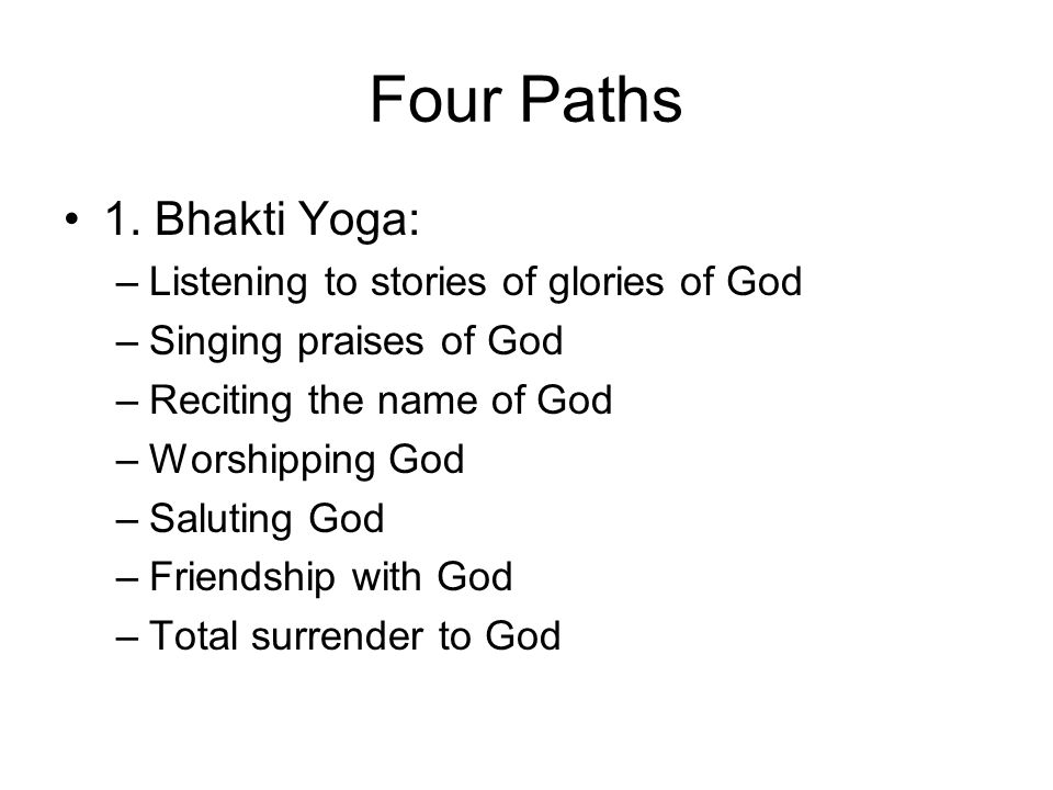 Four Paths 1. Bhakti Yoga: Listening to stories of glories of God