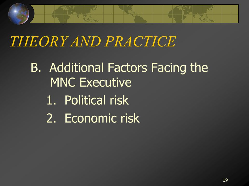 THEORY AND PRACTICE B. Additional Factors Facing the MNC Executive