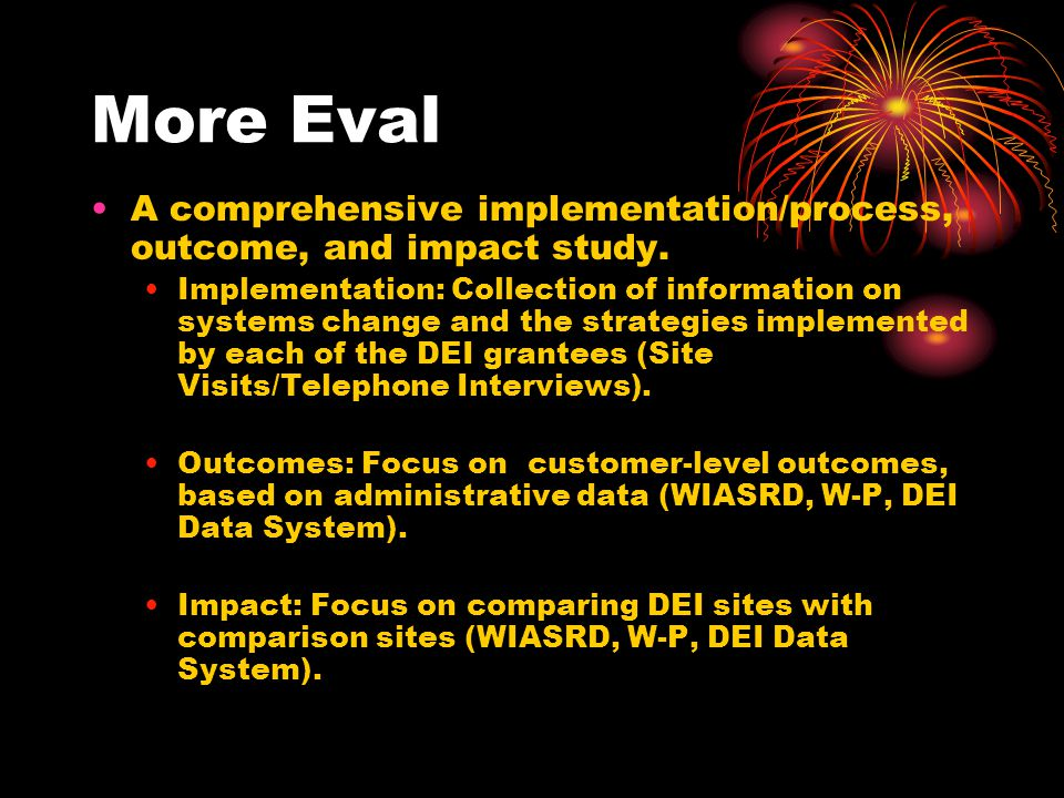More Eval A comprehensive implementation/process, outcome, and impact study.