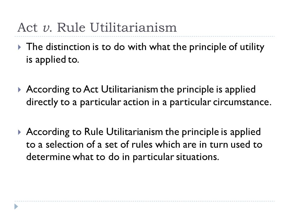 act vs rule utilitarianism essay Description: this philosophy essay gives a definition of utilitarianism and provides readers with two of its theories — act and rule utilitarianism.