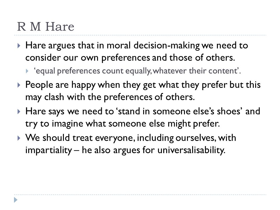 R M Hare Hare argues that in moral decision-making we need to consider our own preferences and those of others.