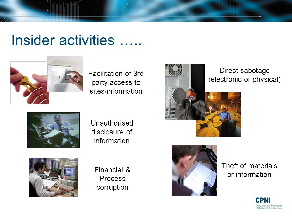 Insider activities ….. Direct sabotage (electronic or physical)