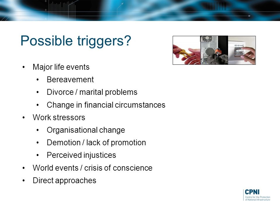 Possible triggers Major life events Bereavement