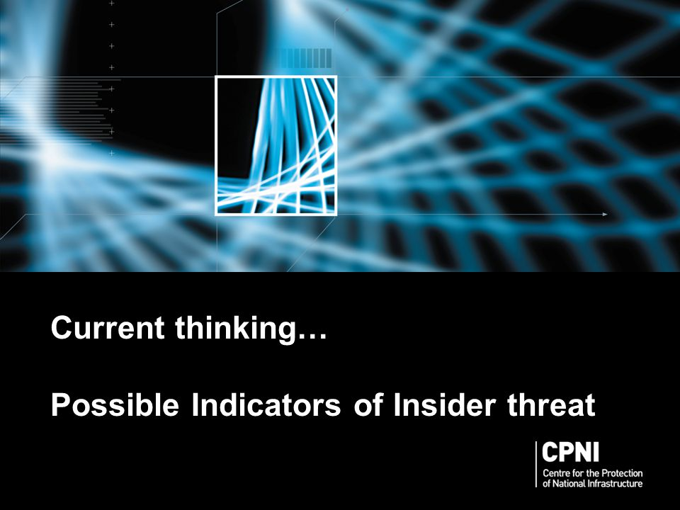 Current thinking… Possible Indicators of Insider threat