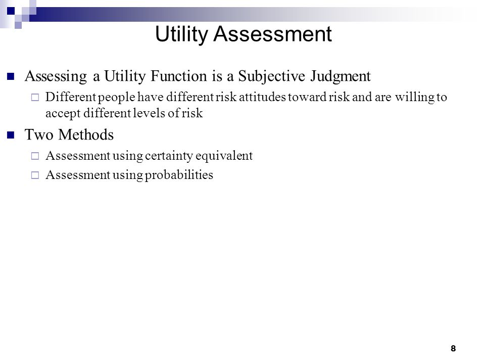 Utility Assessment Assessing a Utility Function is a Subjective Judgment.