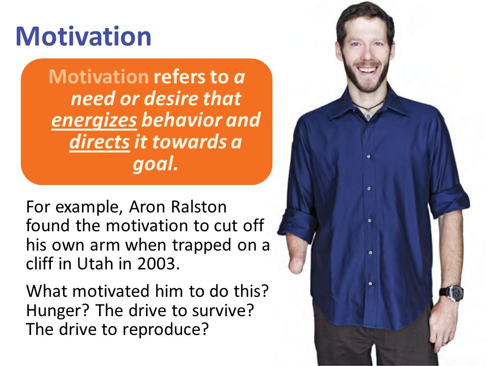 Motivation Motivation refers to a need or desire that energizes behavior and directs it towards a goal.