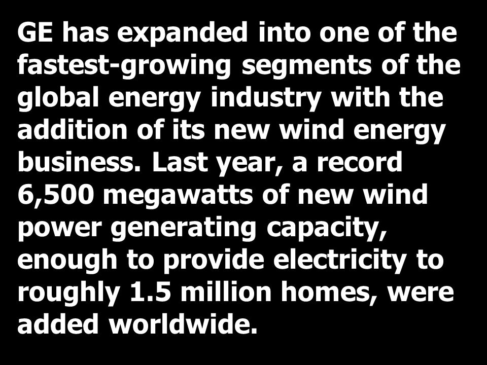 GE has expanded into one of the fastest-growing segments of the global energy industry with the addition of its new wind energy business.