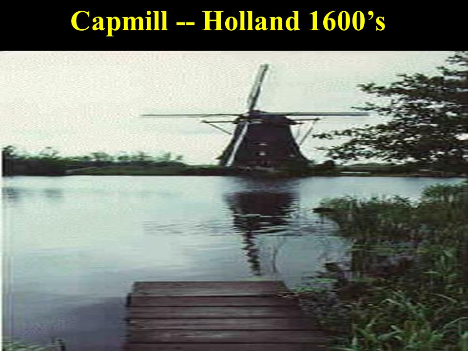 Capmill -- Holland 1600's