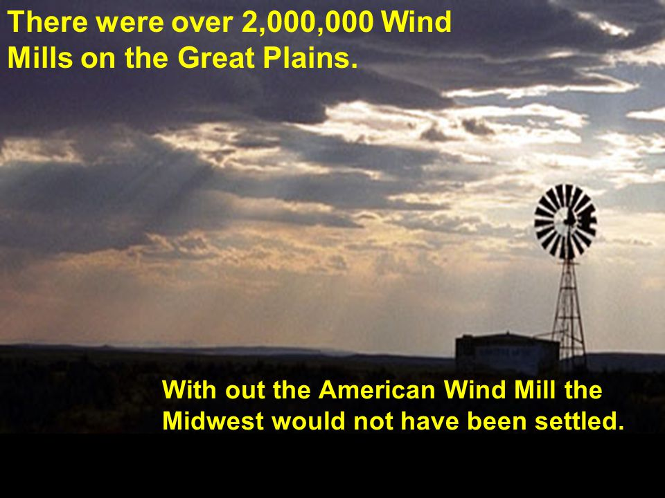 There were over 2,000,000 Wind Mills on the Great Plains.