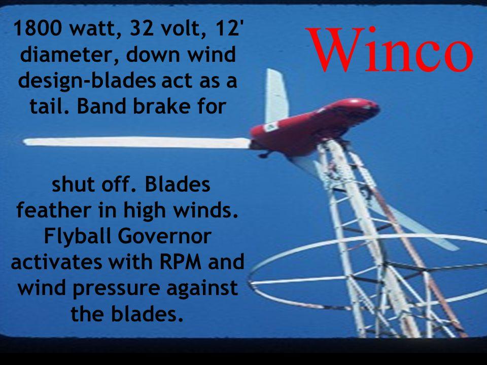 Winco 1800 watt, 32 volt, 12 diameter, down wind design-blades act as a tail. Band brake for.