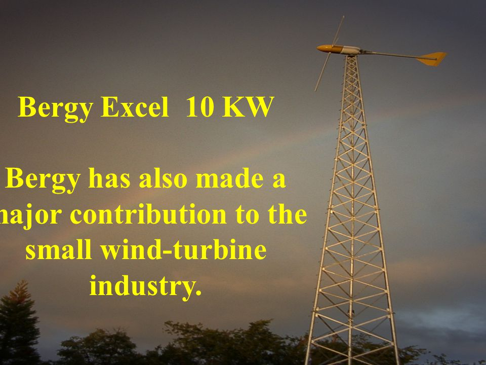 Bergy Excel 10 KW Bergy has also made a major contribution to the small wind-turbine industry.
