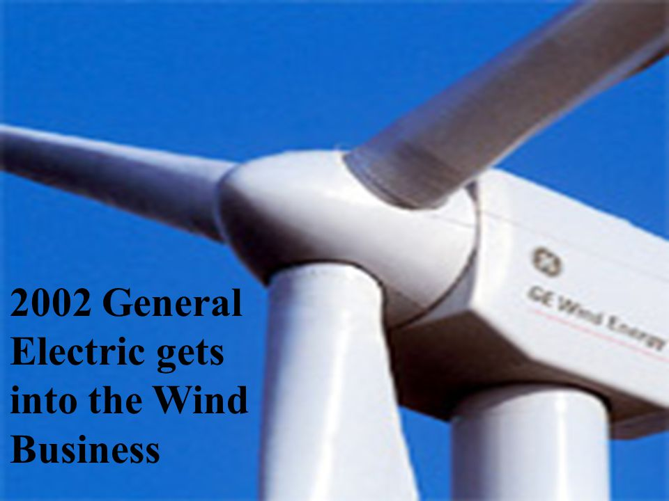 2002 General Electric gets into the Wind Business