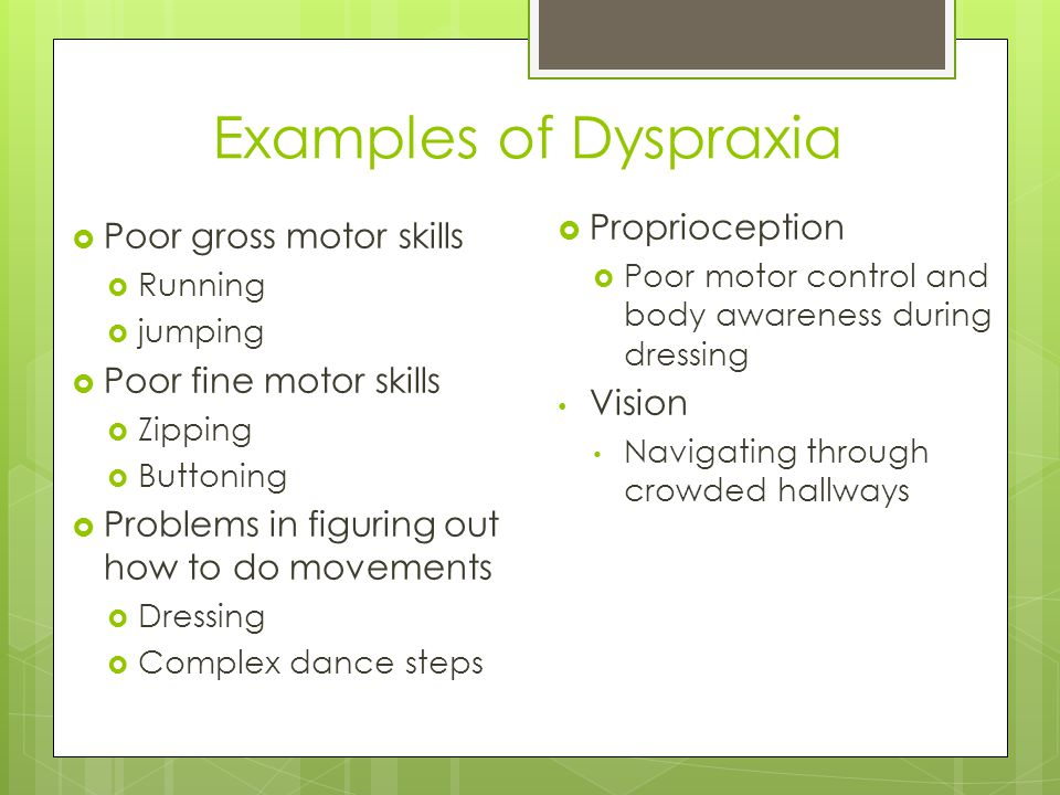 Examples of Dyspraxia Proprioception Poor gross motor skills