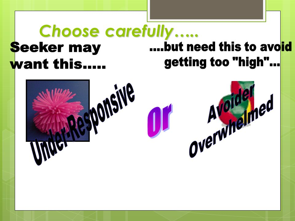 Choose carefully….. Or Under-Responsive ....but need this to avoid