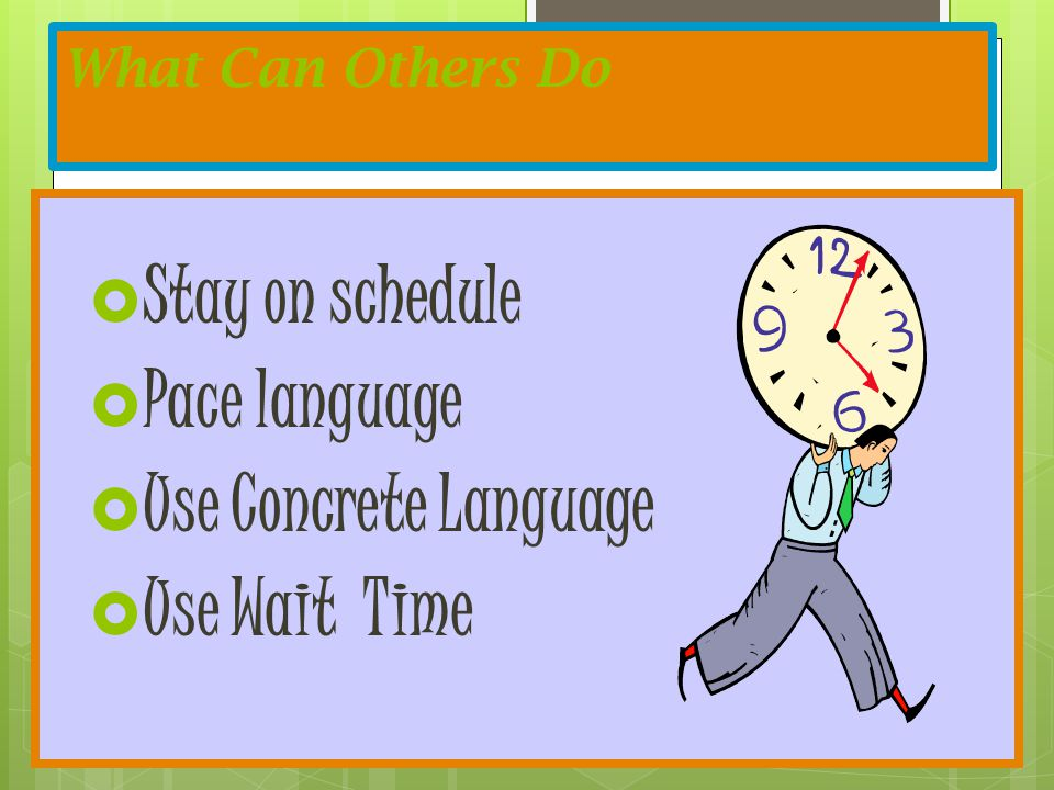 Stay on schedule Pace language Use Concrete Language Use Wait Time