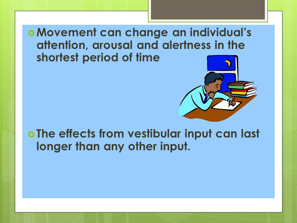 Movement can change an individual's attention, arousal and alertness in the shortest period of time