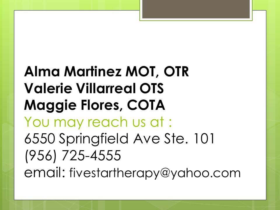 Alma Martinez MOT, OTR Valerie Villarreal OTS Maggie Flores, COTA You may reach us at : 6550 Springfield Ave Ste.