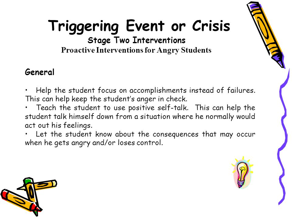 Triggering Event or Crisis Stage Two Interventions Proactive Interventions for Angry Students