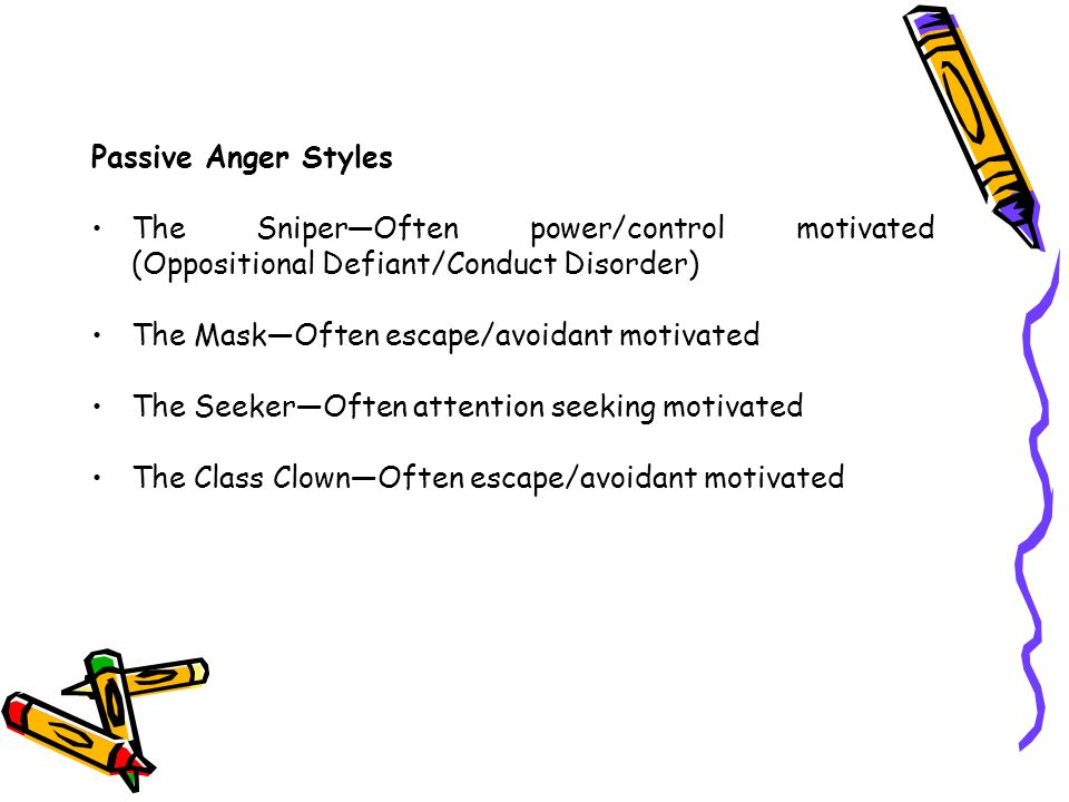 Passive Anger Styles The Sniper—Often power/control motivated (Oppositional Defiant/Conduct Disorder)