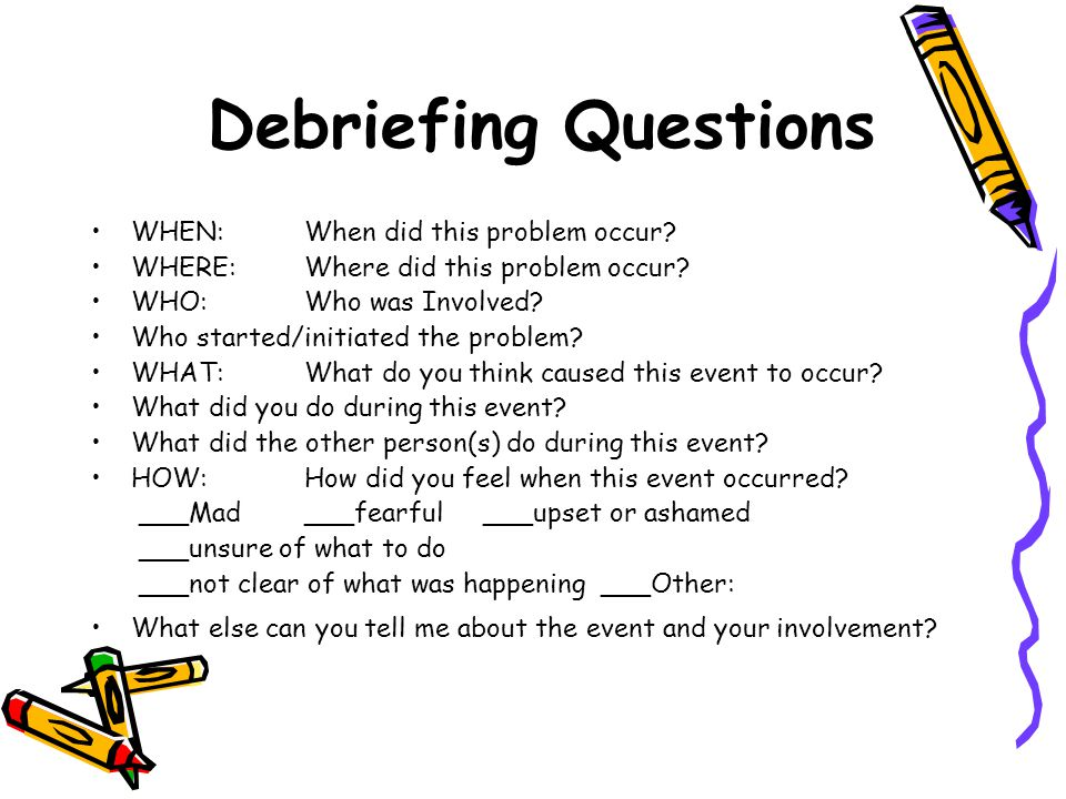 Debriefing Questions WHEN: When did this problem occur