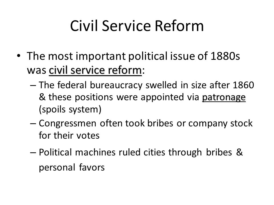 Civil Service Reform The most important political issue of 1880s was civil service reform: