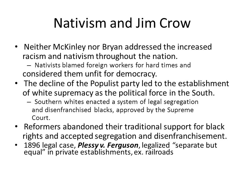 Nativism and Jim Crow Neither McKinley nor Bryan addressed the increased. racism and nativism throughout the nation.