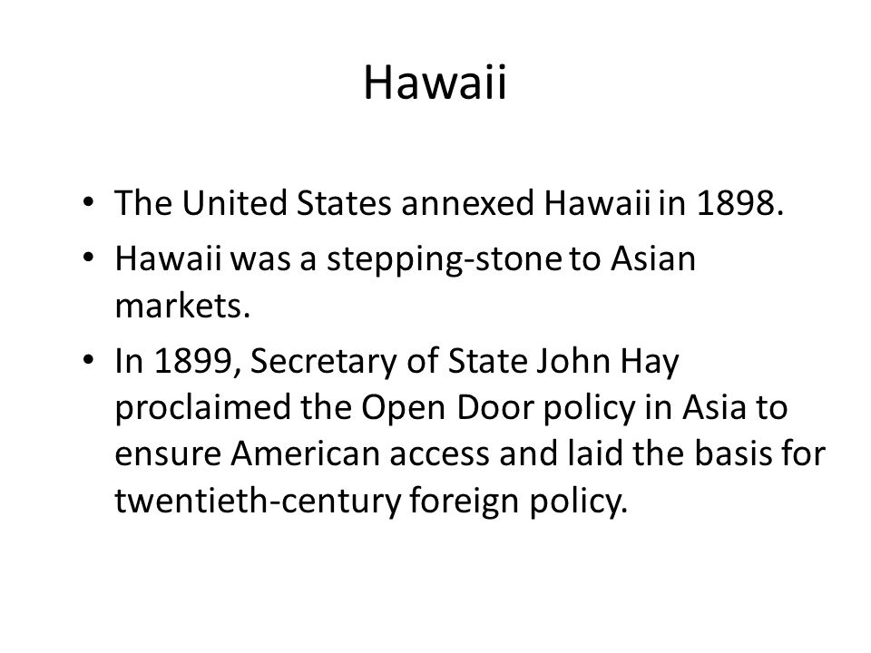 Hawaii The United States annexed Hawaii in 1898.
