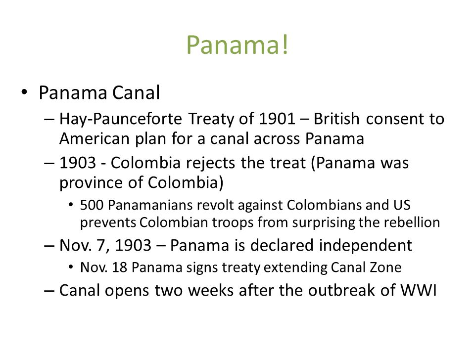 Panama! Panama Canal. Hay-Paunceforte Treaty of 1901 – British consent to American plan for a canal across Panama.